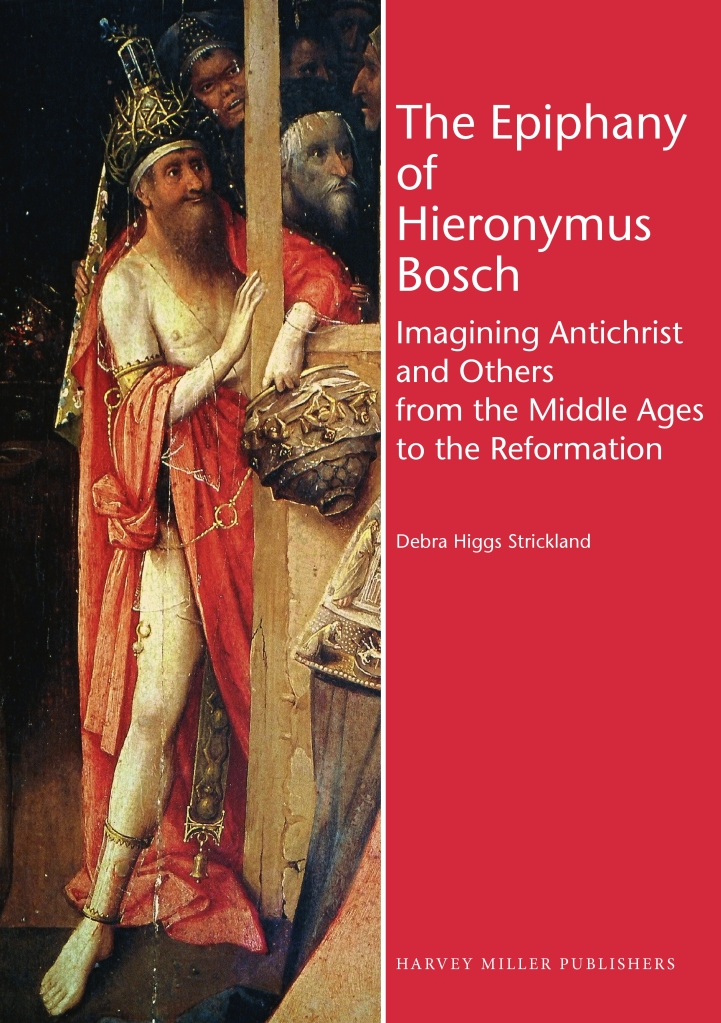 """""""The Epiphany of Hieronymus Bosch"""" (London: Harvey Miller Publishers, 2016)"""