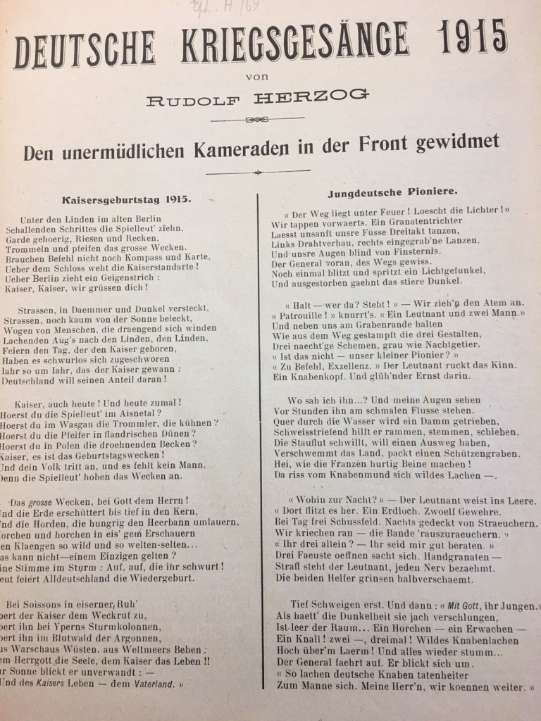 "German war songs, written from Rudolf Herzog in German, dedicated to the Soldiers at the frontline. "" An explosion! Two - three times! Wild laughing of the lads high above the noise! And everyting in silence again..."" (Jungdeutsche Pioniere.) 1915 Collection Reference: Eph.A69 69.1"
