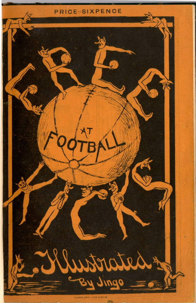 Cover of the pamphlet with title Free kicks at Football illustrated by Jingo and the price, sixpence. The cover is illustrated with a football in the centre, and the word Free, above the ball and Kicks, below, formed from grotesque dog-headed(?) characters striking poses into letter forms